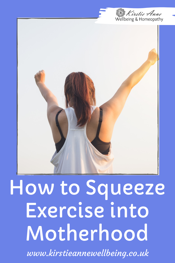 How to Squeeze exercise into motherhood top tips from Kirstie Anne - Holistic Wellbeing Mentor